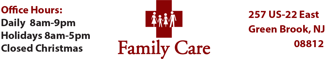 Family Care Logo with Office Hours: Open daily from 8am-9pm daily Holidays 8am-5p Closed Christmas and Address:257 US-22 Green Brook Township, NJ 08812